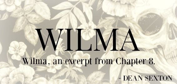 Wilma, an excerpt from chapter 8. DEAN SEXTON
